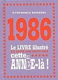 1986 - Le livre illustré de ceux qui sont nés cette année-là!