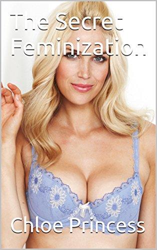 The Secret Feminization by [Princess, Chloe]