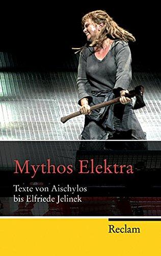 Mythos Elektra: Texte von Aischylos bis Elfriede Jelinek (Reclam Taschenbuch)