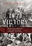 On to Victory: The Canadian Liberation of the Netherlands, March 23—May 5, 1945 (Canadian Battle)