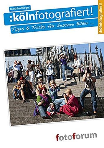 Kölnfotografiert: Tipps & Tricks für bessere Bilder ...
