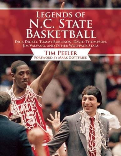 Legends of N.C. State Basketball: Dick Dickey, Tommy Burleson, David Thompson, Jim Valvano, and Other Wolfpack Stars (Tobacco Road Basketball)