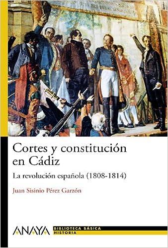 Cortes y constitución en Cádiz: La revolución española 1808-1814 ...