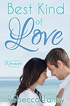 Best Kind of Love: A Reunion Romance Novella: Sweet Romance Series by [Talley, Rebecca]