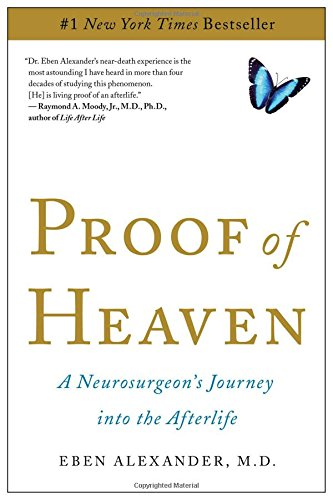 Proof of Heaven: A Neurosurgeon's Journey into the Afterlife (Best Near Death Experiences)