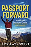Passport Forward: Moving from Regrets and Routine to Freedom, Passion, and Adventure