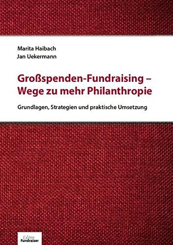 Großspenden-Fundraising- Wege zu mehr Philanthropie: Grundlagen, Strategien und praktische Umsetzung Gebundenes Buch – 31. Januar 2017 Marita Haibach Jan Uekermann Fundraiser-Magazin GbR 3981379411