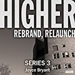 Higher: The Complete Series 3: A BBC Radio 4 dramatisation | Joyce Bryant