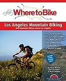 Where to Bike Los Angeles Mountain Biking: Best Mountain Biking around Los Angeles