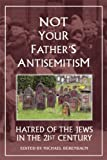 Not Your Father's Antisemitism : Hatred of the Jews in the Twenty-First Century, , 155778874X