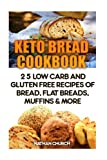 Keto Bread Cookbook: 25 Low Carb And Gluten Free Recipes Of Bread, Flat Breads, Muffins & More