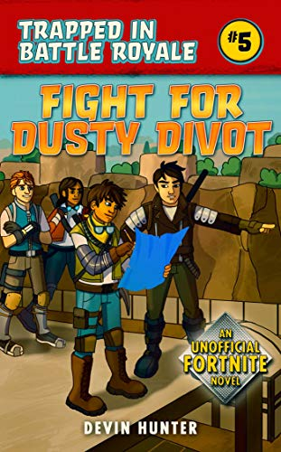 Fight for Dusty Divot: An Unofficial Fortnite Novel (Trapped In Battle Royale)