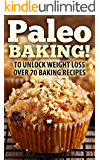 Paleo: Paleo BAKING !  70 Paleo Baking Recipes - Paleo Cookies, Muffins And Pancakes - The Ultimate Paleo Diet Baking Guide to Unlock Weight Loss