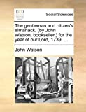 The Gentleman and Citizen's Almanack, for the Year of Our Lord 1739, John Watson, 1170539289