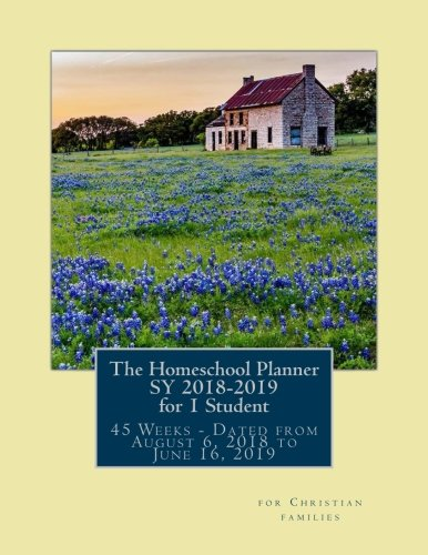 The Homeschool Planner SY 2018-2019 for 1 Student: 45 Weeks of Dated Lesson Plan Pages from August 6, 2018 to June 16, 2019