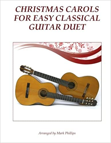 amazoncom christmas carols for easy classical guitar duet 9781541199163 mark phillips books - Easy Christmas Songs Guitar