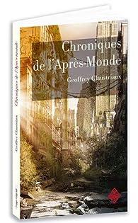 Chroniques de l'Après-Monde par Geoffrey Claustriaux