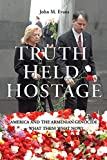 Truth Held Hostage: America and the Armenian Genocide - What Then? What Now?