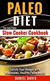 Paleo Diet: The Easy Paleo Slow Cooker Cookbook - Satisfy Your Hunger with Wholesome, Healthy Paleo Meals (Paleo Slow Cooker, Paleo Slow Cooker Recipes, Paleo Slow Cooker Cookbook)