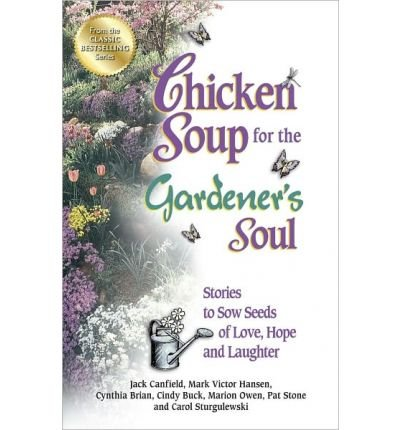 [ CHICKEN SOUP FOR THE GARDENER'S SOUL: STORIES TO SOW SEEDS OF LOVE, HOPE AND LAUGHTER (CHICKEN SOUP FOR THE SOUL) ] By Canfield, Jack ( Author) 2013 [ Paperback ] pdf