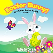 Books for Kids: Easter Bunny! 10+ Easter Stories for Kids: Easter Books for Kids - Kids Books - Bedtime Stories For Kids - Children's Books - Free Stories