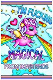 I'm Fucking Magical From Both Ends: Funny Unicorn Rainbow 100 Page Journal