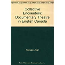 Collective Encounters: Documentary Theatre in English Canada