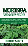 Product review for Moringa Miracle Cure: Eye Health, Asthma, Kidney Disease, Diabetes, Weight Loss, Cancer, Immunity,  Detoxification, Blood Sugar Regulation, Stroke, Heart Health, Skin And Hair Beauty, Anti-Aging