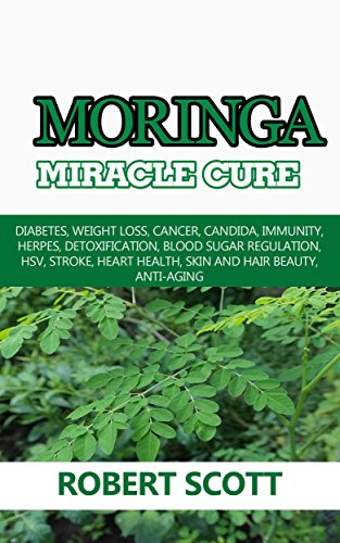Moringa Miracle Cure: Eye Health, Asthma, Kidney Disease, Diabetes, Weight Loss, Cancer, Immunity,  Detoxification, Blood Sugar Regulation, Stroke, Heart Health, Skin And Hair Beauty, Anti-Aging (Best Cleansing Milk For Face)