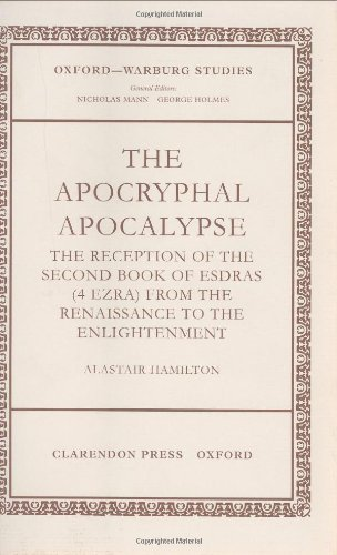 The Apocryphal Apocalypse: The Reception of the Second Book of Esdras (4 Ezra) from the Renaissance to the Enlightenment (Oxford-Warburg Studies) Pdf