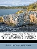Oeuvres Complètes de Buffon Avec des Extraits de Daubenton et la Classification de Cuvier..., Georges-Louis Leclerc Buffon and Richard, 1271695928