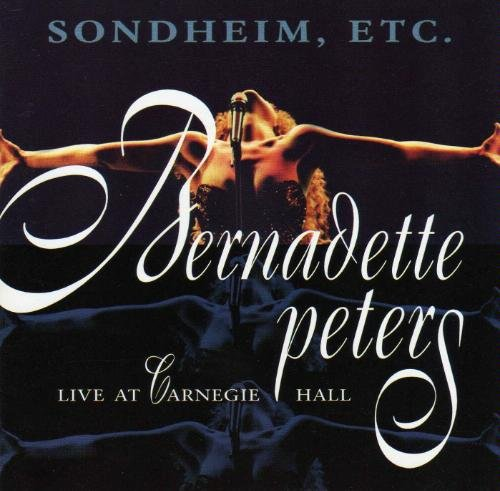 Sondheim, Etc: Bernadette Peters Live at Carnegie Hall
