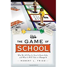 The Game of School: Why We All Play It, How It Hurts Kids,and What It Will Take to Change It