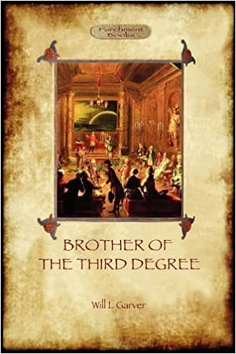 Download online Brother of the Third Degree by Garver, Will L (2011) PDF, azw (Kindle), ePub