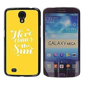 TopCaseStore / la caja del caucho duro de la cubierta de protección de la piel - Here Comes The Sun Yellow Quote Summer - Samsung Galaxy Mega 6.3 I9200 SGH-i527