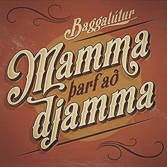 Mamma Þarf Að Djamma | Baggalútur | Free Internet Radio ...