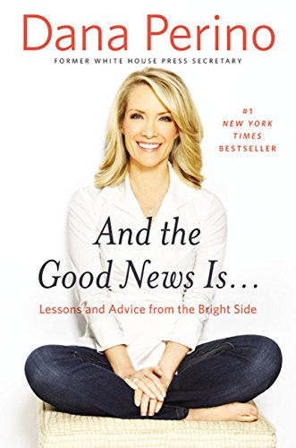 And The Good News Is . . . by Dana Perino