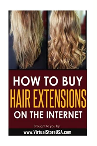 How to Buy Hair Extensions on the Internet (VirtualStoreUSA.com Fashion)  Paperback – November 22 9a8ffd3f01d3