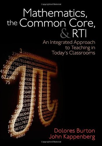 Mathematics, the Common Core, and RTI: An Integrated Approach to Teaching in Today′s Classrooms