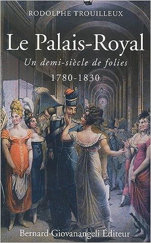 Téléchargement gratuit de manuels complets Palais-Royal 1780-1830 PDF by Rodolphe Trouilleux