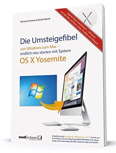 Die Umsteigefibel - von Windows zum Mac: Sicher und erfolgreich wechseln mit OS X 10.10 Yosemite Taschenbuch – 18. Februar 2015 Daniel Mandl Michael Schwarz Mandl & Schwarz 3944519582