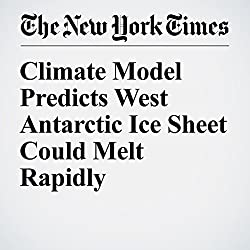 Climate Model Predicts West Antarctic Ice Sheet Could Melt Rapidly