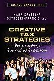 Creative Tax Strategies for Creating Financial Freedom, Kara Ostroski-Francis, 1470085658