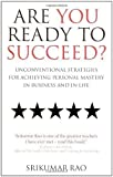 img - for Are You Ready to Succeed?: Unconventional strategies for achieving personal mastery in business and in life by Rao, Srikumar New Edition (2007) book / textbook / text book