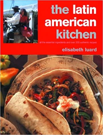 The latin american kitchen a book of essential ingredients with the latin american kitchen a book of essential ingredients with over 200 authentic recipes elisabeth luard francine lawrence 9781571459534 amazon forumfinder Choice Image