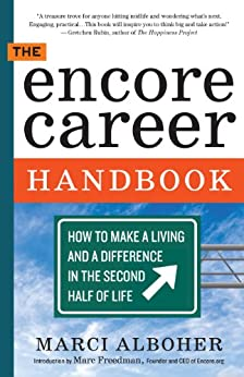 The Encore Career Handbook: How to Make a Living and a Difference in the Second Half of Life by [Alboher, Marci]