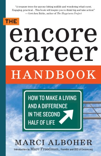 Download The Encore Career Handbook: How to Make a Living and a Difference in the Second Half of Life Pdf