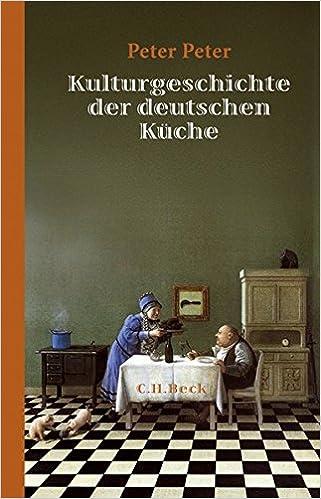 Kulturgeschichte Der Deutschen Kuche Peter Peter 9783406572241