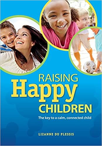 The Key To Raising Happy Child >> Raising Happy Children Lizanne Du Plessis 9781928201168 Amazon