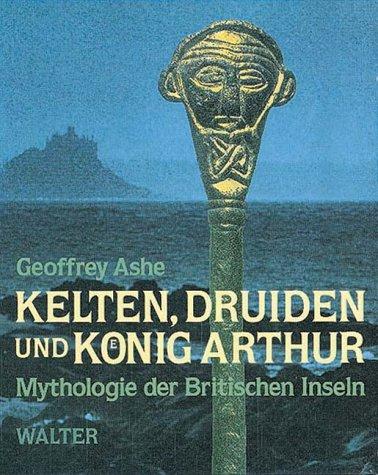 Kelten, Druiden und König Arthur: Mythologie der Britischen Inseln